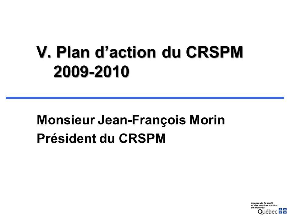 V. Plan daction du CRSPM 2009-2010 Monsieur Jean-François Morin Président du CRSPM