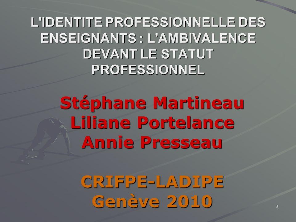 1 L'IDENTITE PROFESSIONNELLE DES ENSEIGNANTS : L'AMBIVALENCE DEVANT LE STATUT PROFESSIONNEL Stéphane Martineau Liliane Portelance Annie Presseau CRIFP