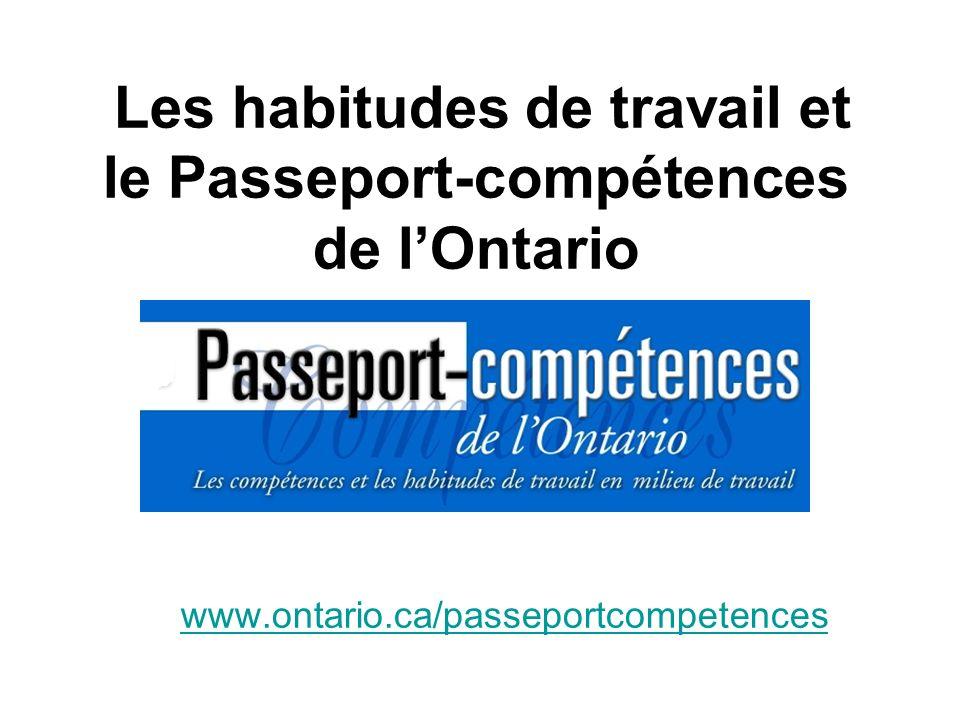 Les habitudes de travail et le Passeport-compétences de lOntario www.ontario.ca/passeportcompetences www.ontario.ca/passeportcompetences