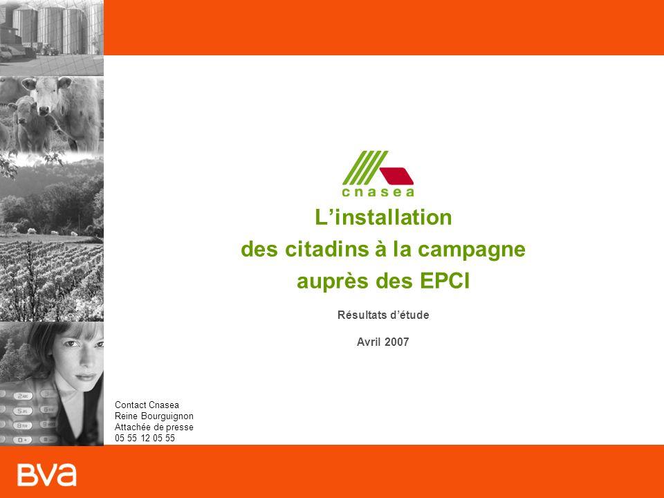 Linstallation des citadins à la campagne Avril 2007 – TC804 Linstallation des citadins à la campagne auprès des EPCI Résultats détude Avril 2007 Contact Cnasea Reine Bourguignon Attachée de presse 05 55 12 05 55