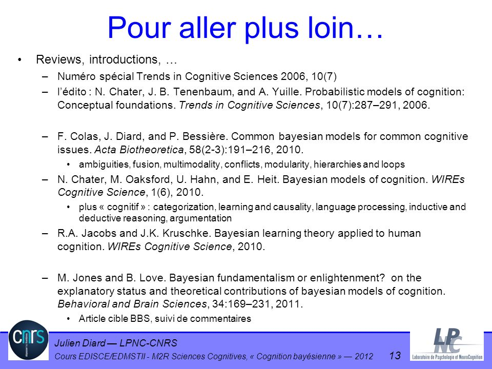Julien Diard LPNC-CNRS Cours EDISCE/EDMSTII - M2R Sciences Cognitives, « Cognition bayésienne » 2012 13 Pour aller plus loin… Reviews, introductions,