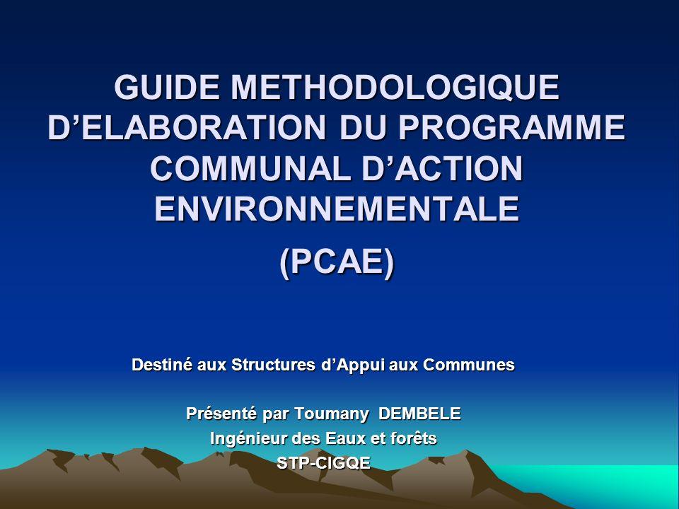 GUIDE METHODOLOGIQUE DELABORATION DU PROGRAMME COMMUNAL DACTION ENVIRONNEMENTALE (PCAE) Destiné aux Structures dAppui aux Communes Présenté par Touman