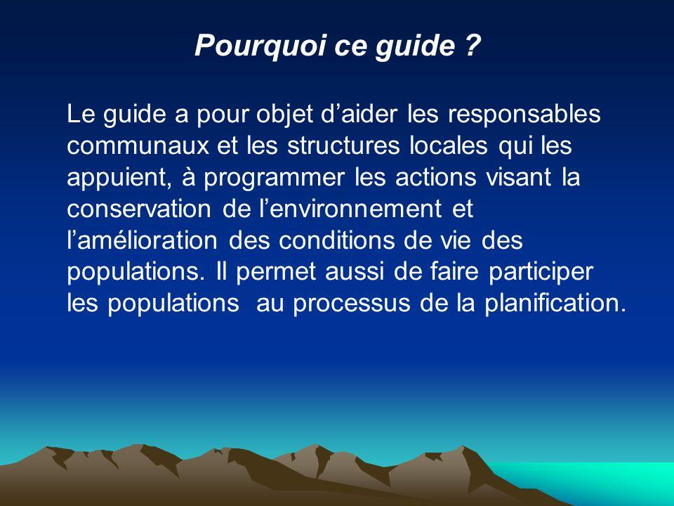 Pourquoi ce guide ? Le guide a pour objet daider les responsables communaux et les structures locales qui les appuient, à programmer les actions visan