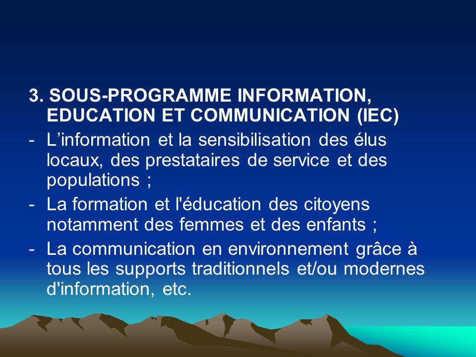 3. SOUS-PROGRAMME INFORMATION, EDUCATION ET COMMUNICATION (IEC) -Linformation et la sensibilisation des élus locaux, des prestataires de service et de