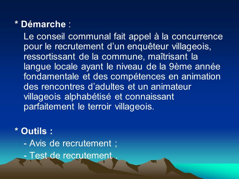 * Démarche : Le conseil communal fait appel à la concurrence pour le recrutement dun enquêteur villageois, ressortissant de la commune, maîtrisant la