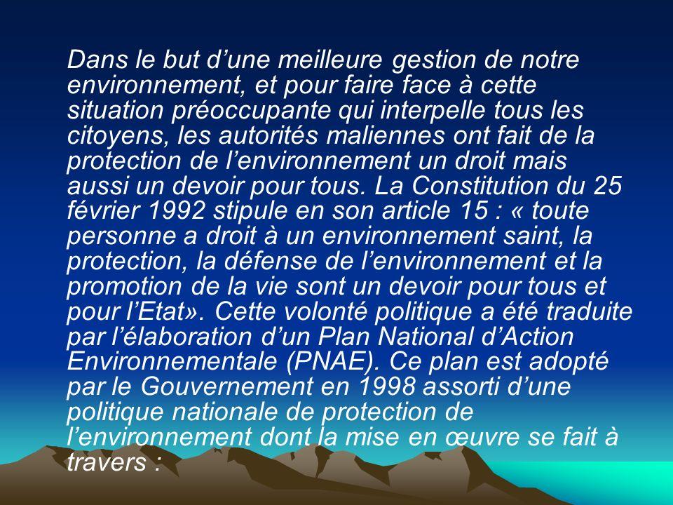 -neuf (9) Programmes Nationaux dAction Environnementale, -un Programme Régional dAction Environnementale (PAR) a été élaboré pour chacune des huit régions administratives et le District de Bamako, quelques exemples de Programmes Locaux dAction Environnementale (PAL) au niveau de certains arrondissements et cercles.