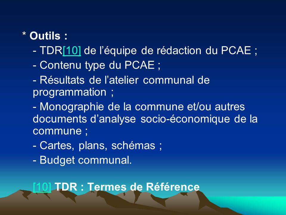 * Outils : - TDR[10] de léquipe de rédaction du PCAE ;[10] - Contenu type du PCAE ; - Résultats de latelier communal de programmation ; - Monographie