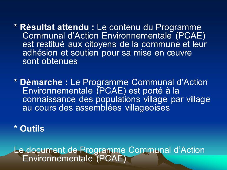 * Résultat attendu : Le contenu du Programme Communal dAction Environnementale (PCAE) est restitué aux citoyens de la commune et leur adhésion et sout