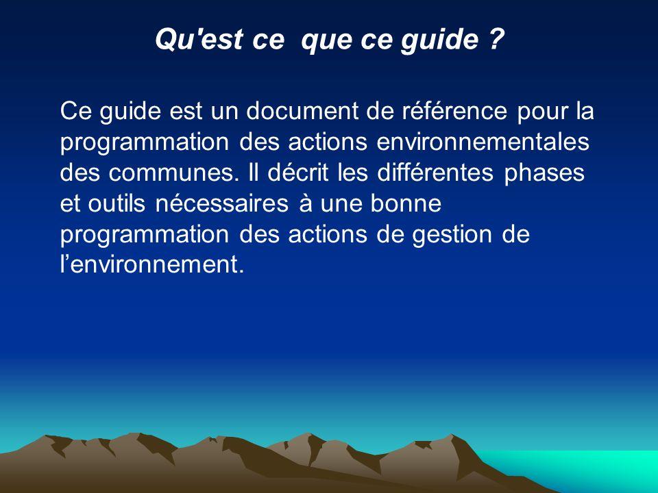 Qu'est ce que ce guide ? Ce guide est un document de référence pour la programmation des actions environnementales des communes. Il décrit les différe