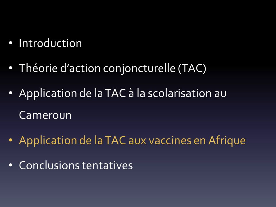 Introduction Théorie daction conjoncturelle (TAC) Application de la TAC à la scolarisation au Cameroun Application de la TAC aux vaccines en Afrique Conclusions tentatives