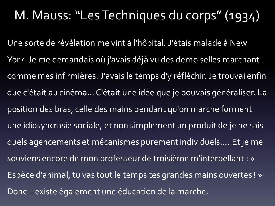 M. Mauss: Les Techniques du corps (1934) Une sorte de révélation me vint à l'hôpital. J'étais malade à New York. Je me demandais où j'avais déjà vu de