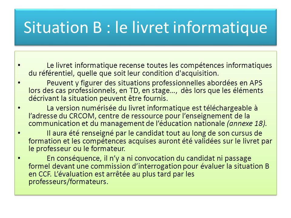 Situation B : le livret informatique Le livret informatique recense toutes les compétences informatiques du référentiel, quelle que soit leur conditio