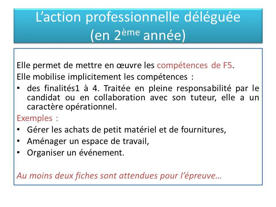 Laction professionnelle déléguée (en 2 ème année) Elle permet de mettre en œuvre les compétences de F5. Elle mobilise implicitement les compétences :
