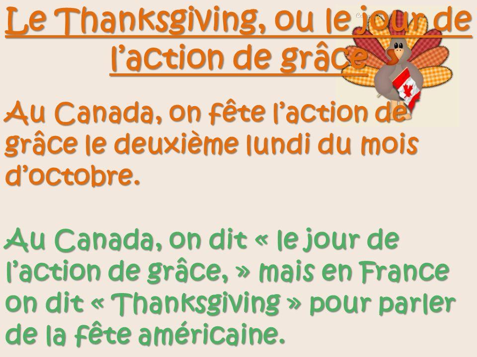 Au Canada, on fête laction de grâce le deuxième lundi du mois doctobre. Au Canada, on dit « le jour de laction de grâce, » mais en France on dit « Tha