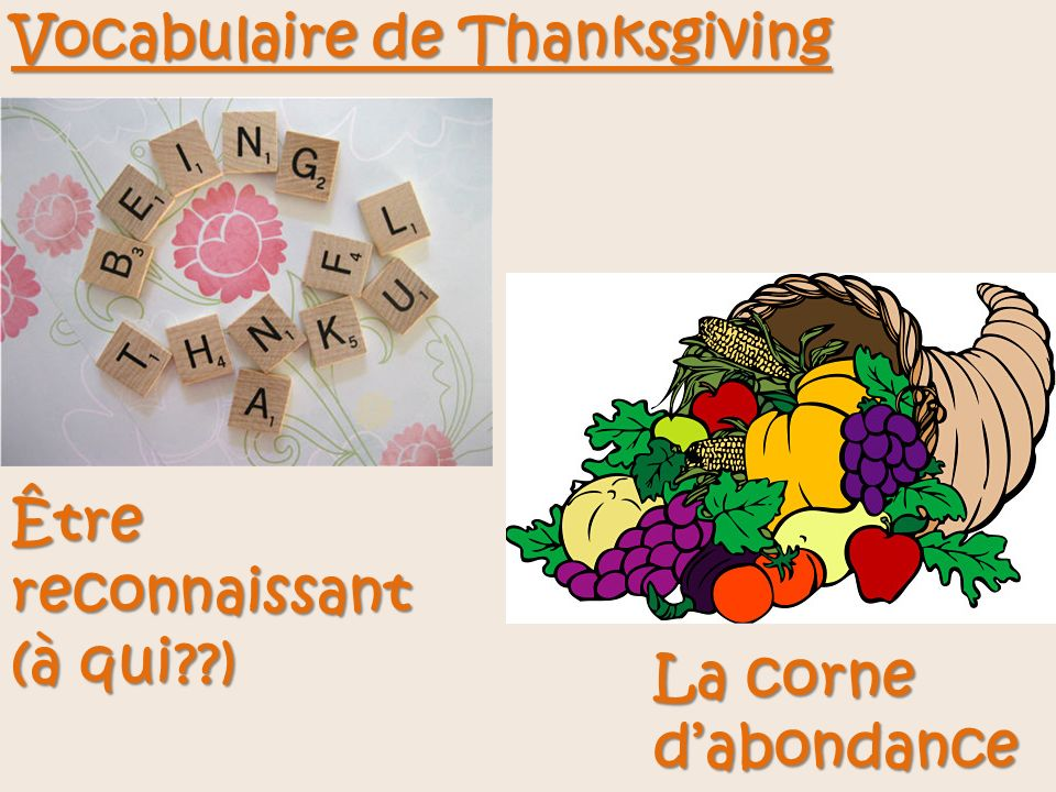 Vocabulaire de Thanksgiving Être reconnaissant (à qui??) La corne dabondance