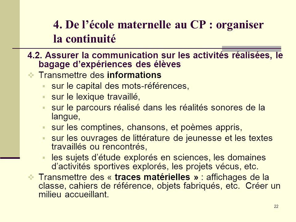 22 4. De lécole maternelle au CP : organiser la continuité 4.2. Assurer la communication sur les activités réalisées, le bagage dexpériences des élève