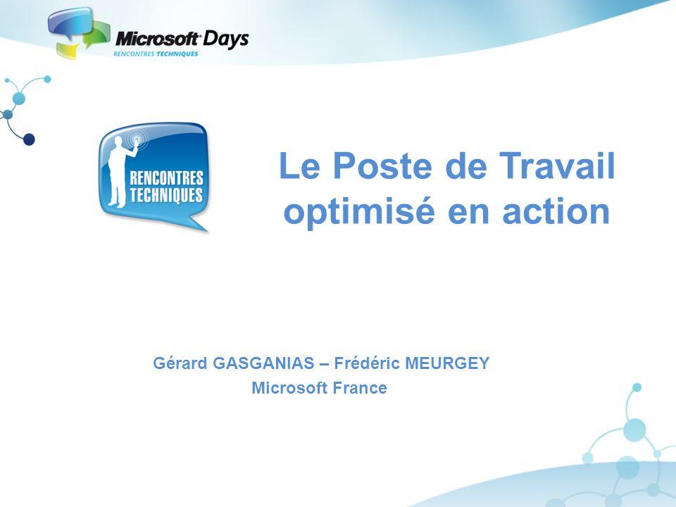 Le Poste de Travail optimisé en action Gérard GASGANIAS – Frédéric MEURGEY Microsoft France