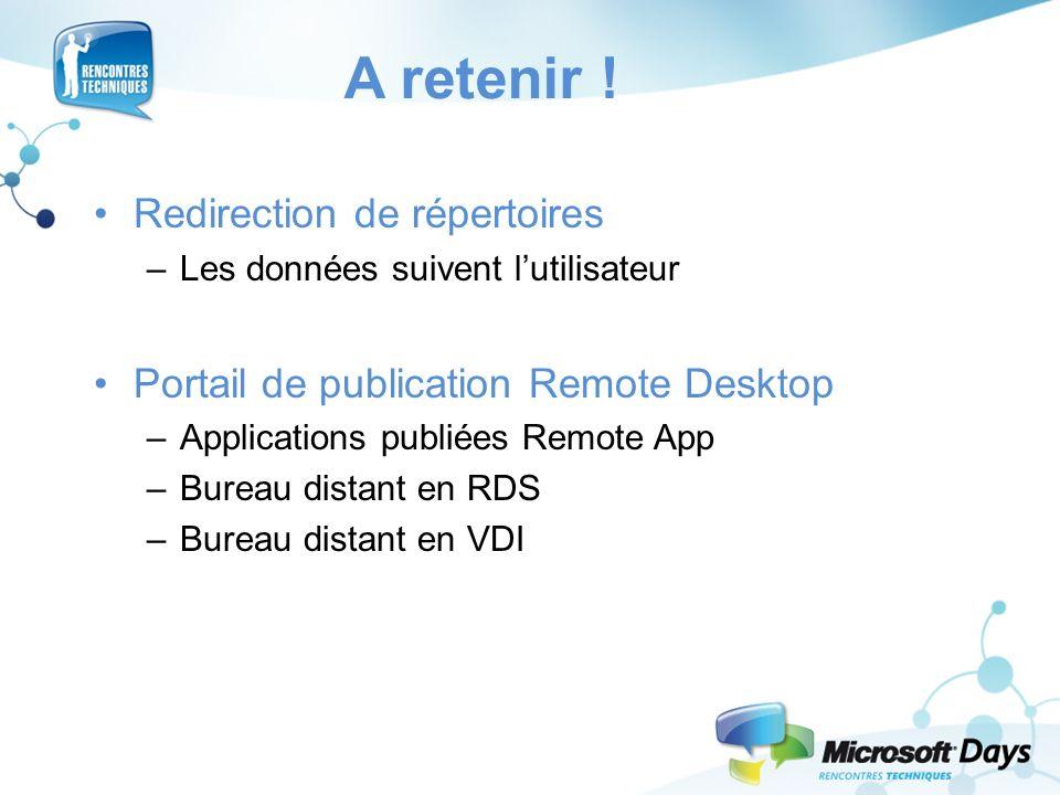 A retenir ! Redirection de répertoires –Les données suivent lutilisateur Portail de publication Remote Desktop –Applications publiées Remote App –Bure
