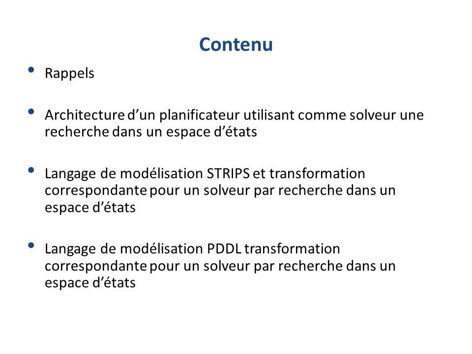 Contenu Rappels Architecture dun planificateur utilisant comme solveur une recherche dans un espace détats Langage de modélisation STRIPS et transform