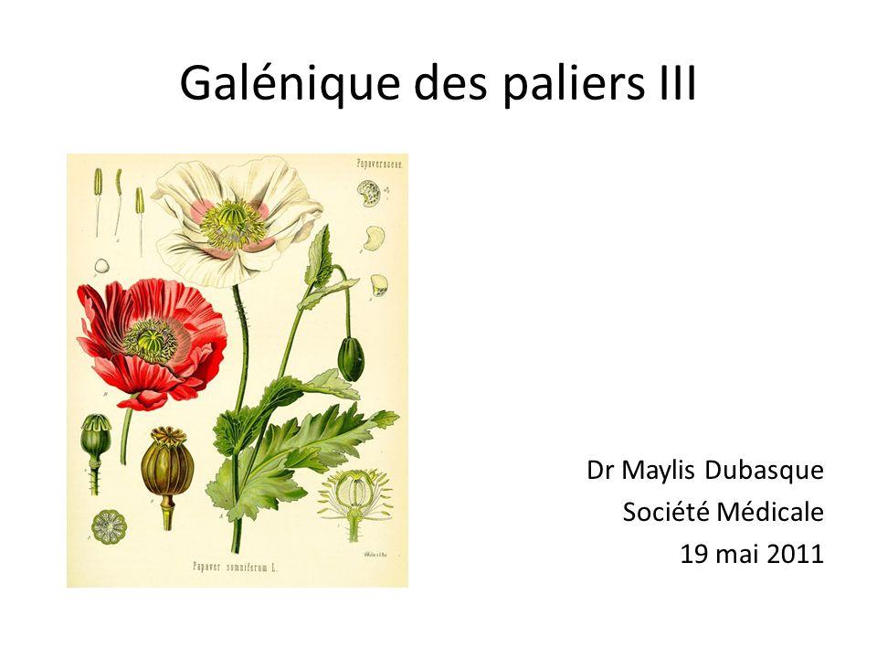 Galénique des paliers III Dr Maylis Dubasque Société Médicale 19 mai 2011