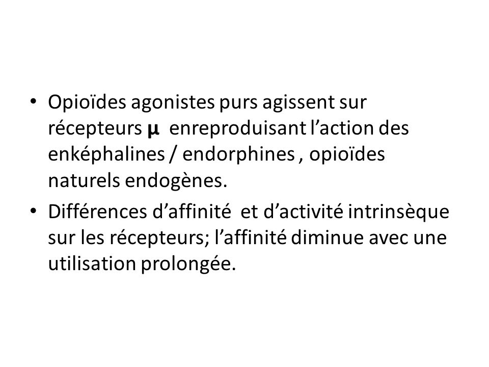 Opioïdes agonistes purs agissent sur récepteurs µ enreproduisant laction des enképhalines / endorphines, opioïdes naturels endogènes. Différences daff