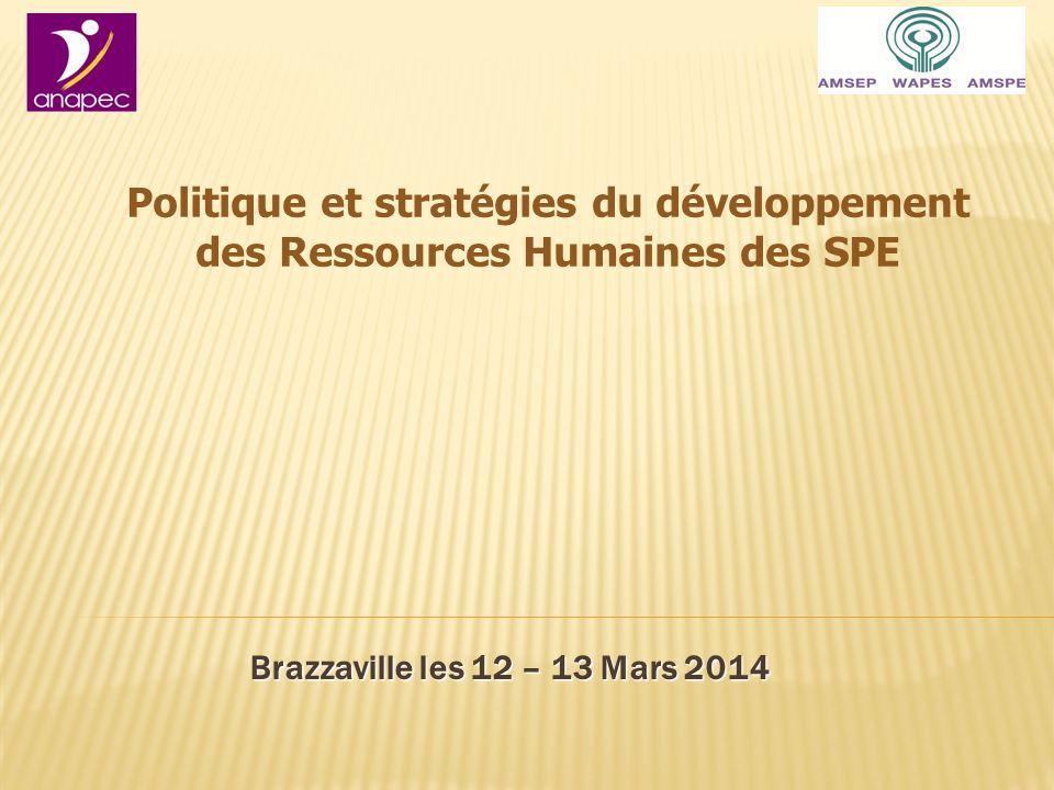 Brazzaville les 12 – 13 Mars 2014 Politique et stratégies du développement des Ressources Humaines des SPE
