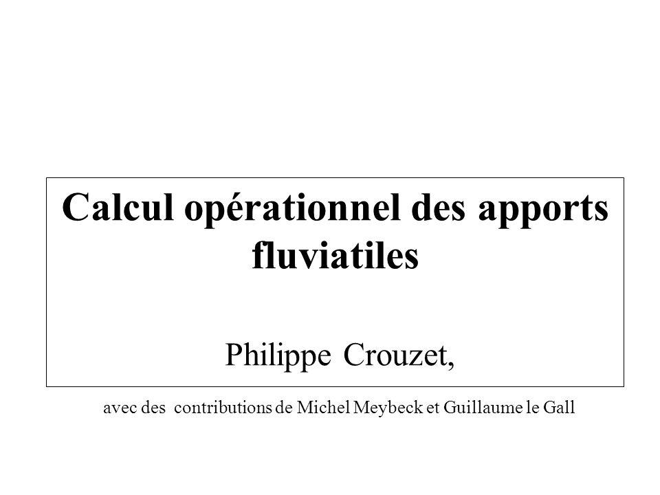Calcul opérationnel des apports fluviatiles Philippe Crouzet, avec des contributions de Michel Meybeck et Guillaume le Gall
