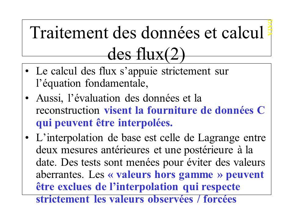 Traitement des données et calcul des flux(2) Le calcul des flux sappuie strictement sur léquation fondamentale, Aussi, lévaluation des données et la reconstruction visent la fourniture de données C qui peuvent être interpolées.