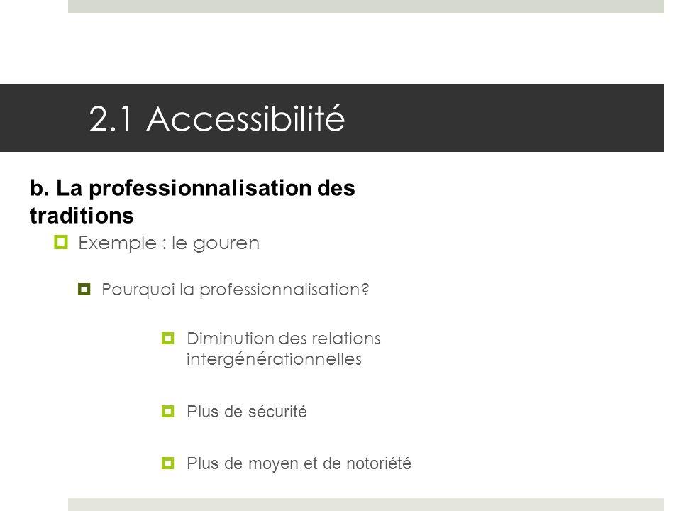 2.1 Accessibilité Exemple : le gouren b. La professionnalisation des traditions Diminution des relations intergénérationnelles Plus de sécurité Plus d