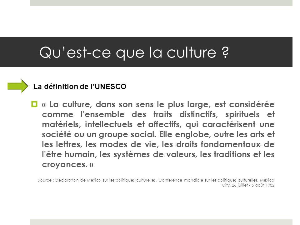 Quest-ce que la culture ? « La culture, dans son sens le plus large, est considérée comme l'ensemble des traits distinctifs, spirituels et matériels,