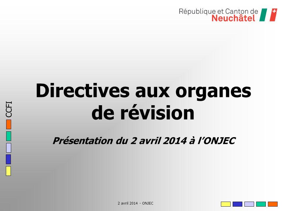 CCFI 2 avril 2014 - ONJEC Directives aux organes de révision Présentation du 2 avril 2014 à lONJEC