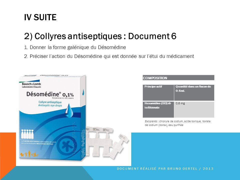 IV SUITE 2) Collyres antiseptiques : Document 6 1. Donner la forme galénique du Désomédine 2. Préciser laction du Désomédine qui est donnée sur létui