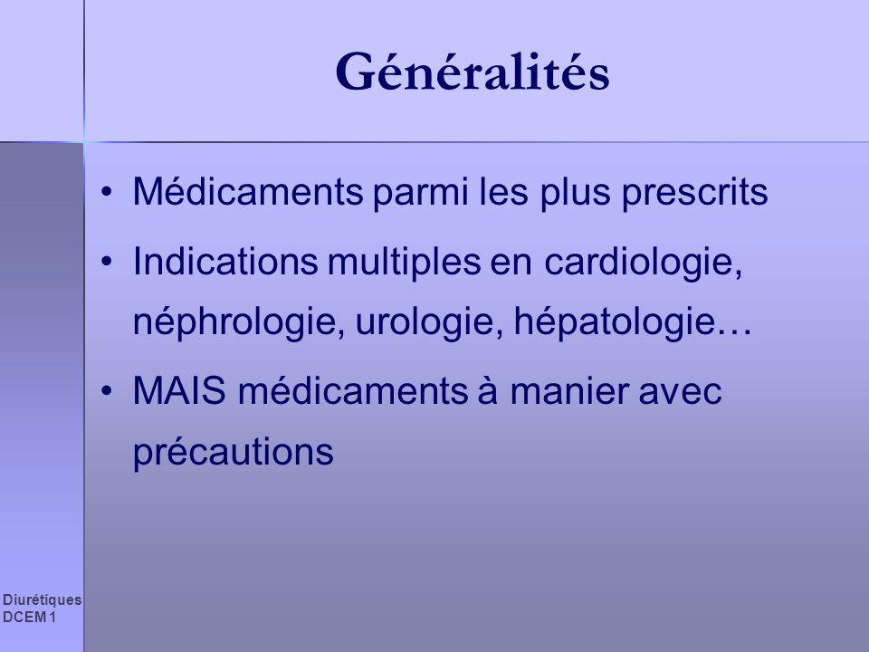 Diurétiques DCEM 1 Généralités Médicaments parmi les plus prescrits Indications multiples en cardiologie, néphrologie, urologie, hépatologie… MAIS méd
