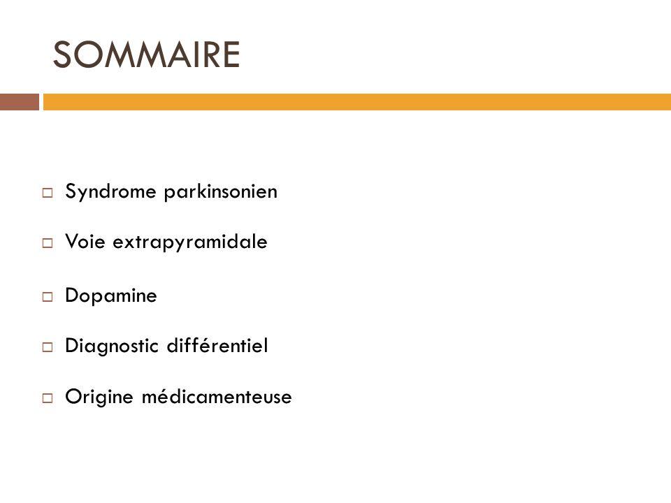 SOMMAIRE Syndrome parkinsonien Voie extrapyramidale Dopamine Diagnostic différentiel Origine médicamenteuse