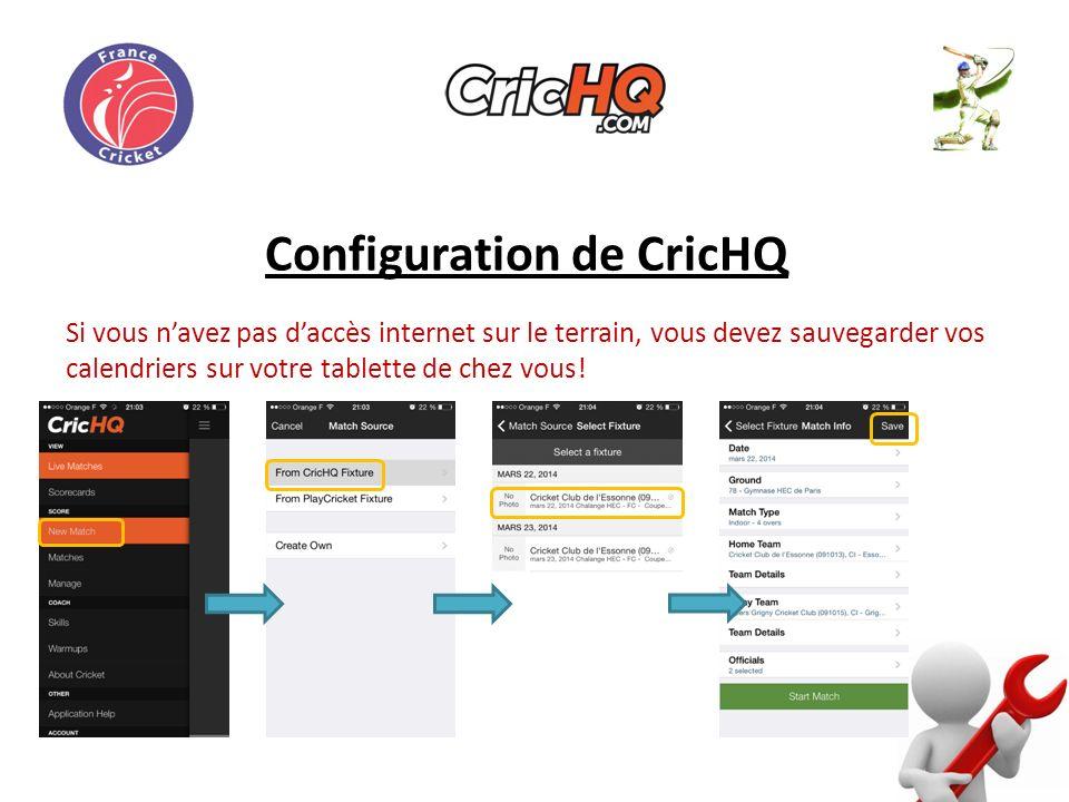 Configuration de CricHQ Si vous navez pas daccès internet sur le terrain, vous devez sauvegarder vos calendriers sur votre tablette de chez vous!