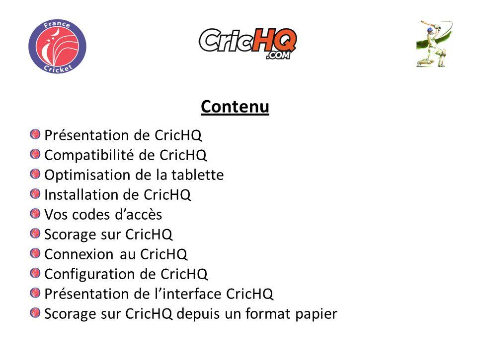 Contenu Présentation de CricHQ Compatibilité de CricHQ Optimisation de la tablette Installation de CricHQ Vos codes daccès Scorage sur CricHQ Connexion au CricHQ Configuration de CricHQ Présentation de linterface CricHQ Scorage sur CricHQ depuis un format papier