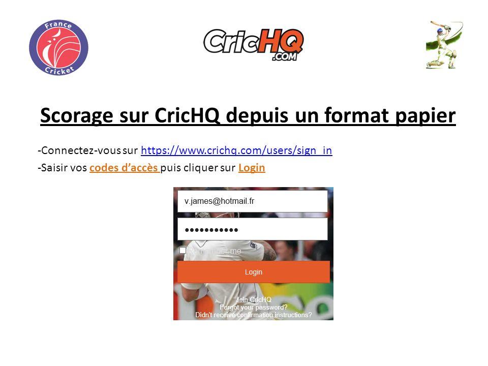 Scorage sur CricHQ depuis un format papier -Connectez-vous sur https://www.crichq.com/users/sign_inhttps://www.crichq.com/users/sign_in -Saisir vos codes daccès puis cliquer sur Login