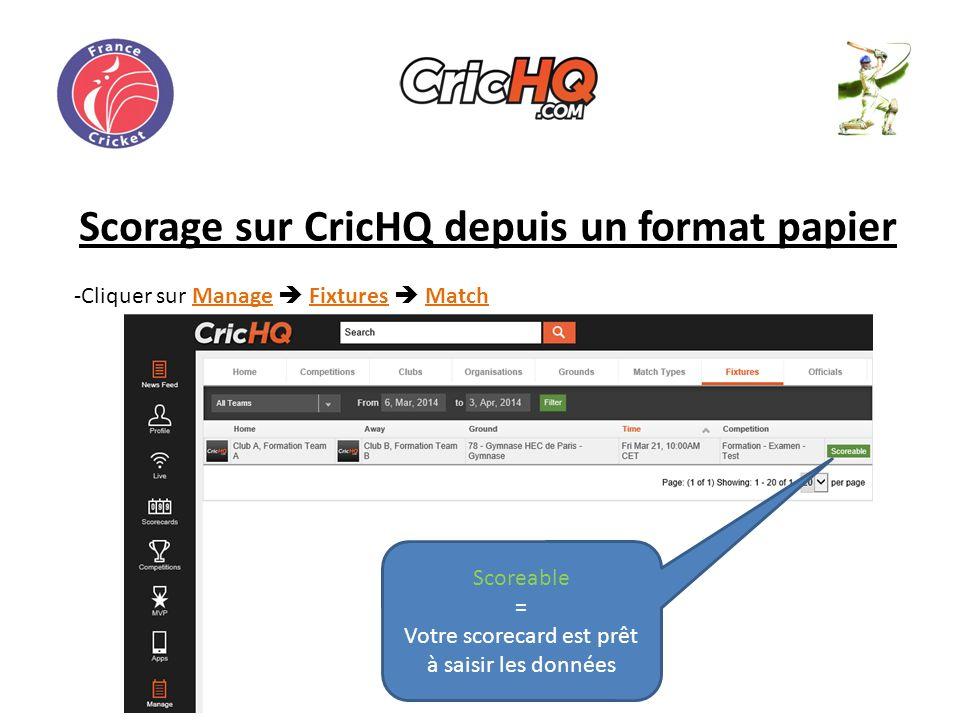 Scorage sur CricHQ depuis un format papier -Cliquer sur Manage Fixtures Match Scoreable = Votre scorecard est prêt à saisir les données