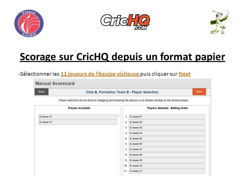 Scorage sur CricHQ depuis un format papier -Sélectionner les 11 joueurs de léquipe visiteuse puis cliquer sur Next