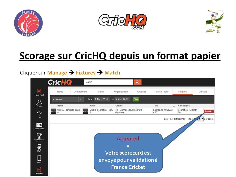Scorage sur CricHQ depuis un format papier -Cliquer sur Manage Fixtures Match Accepted = Votre scorecard est envoyé pour validation à France Cricket