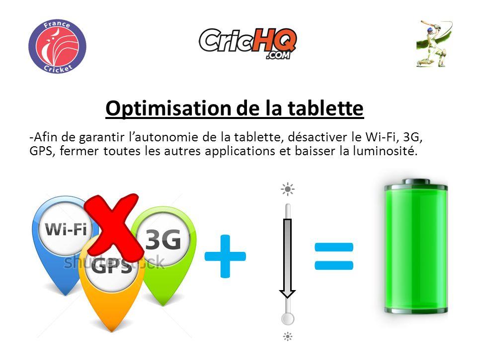 Optimisation de la tablette -Afin de garantir lautonomie de la tablette, désactiver le Wi-Fi, 3G, GPS, fermer toutes les autres applications et baisser la luminosité.