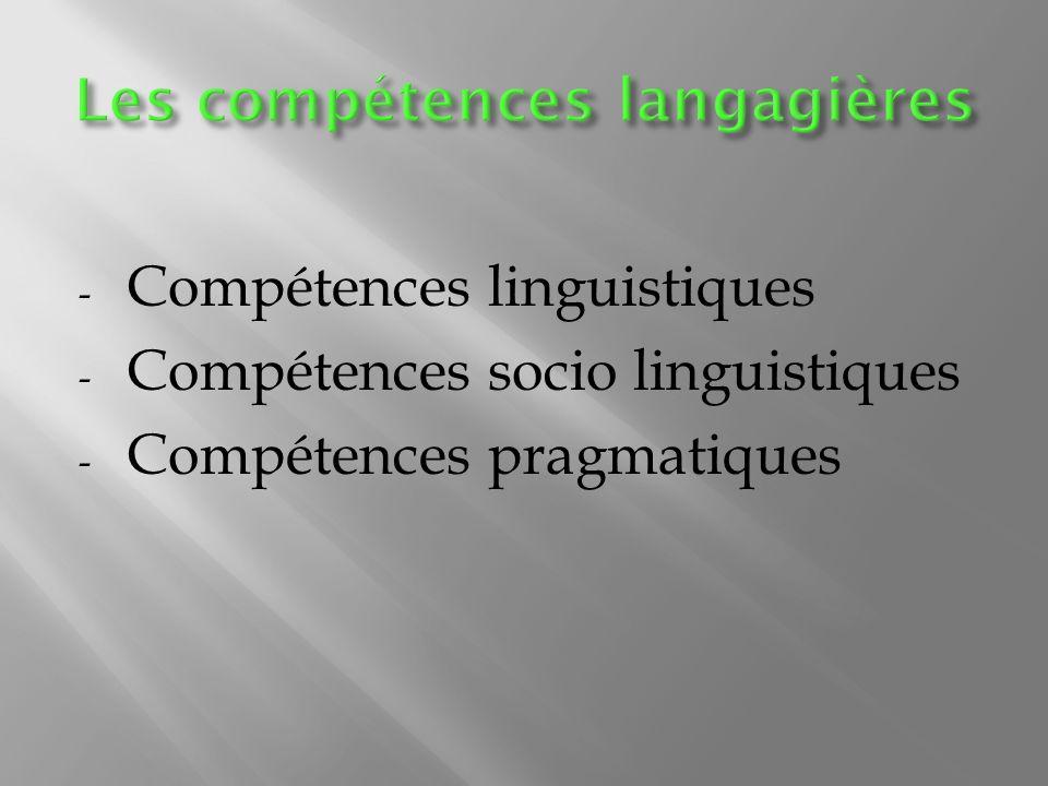 - Compétences linguistiques - Compétences socio linguistiques - Compétences pragmatiques