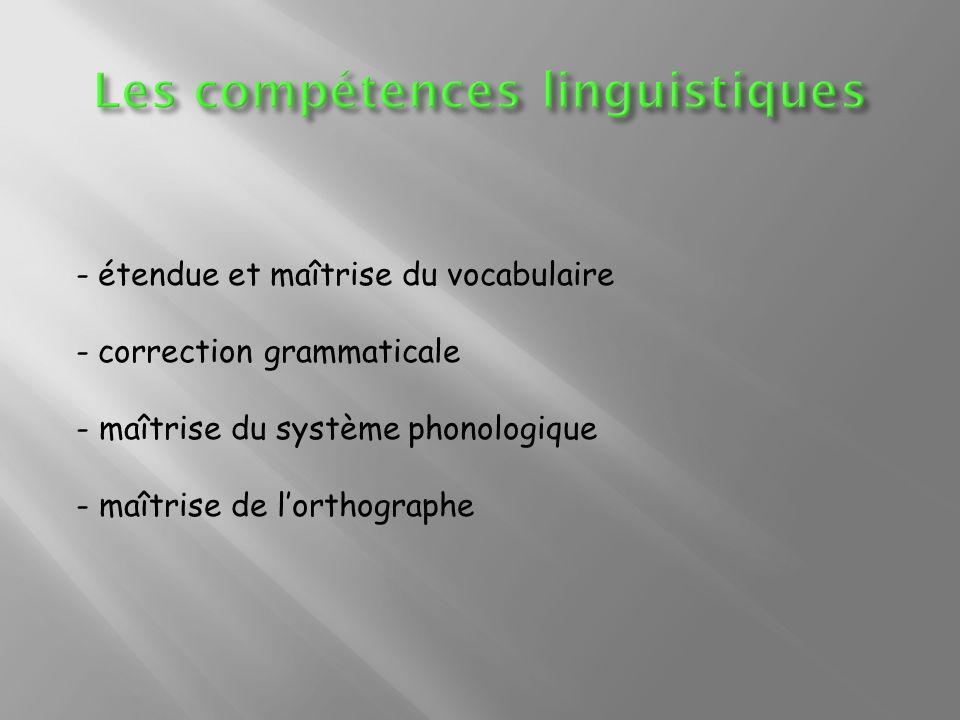 - étendue et maîtrise du vocabulaire - correction grammaticale - maîtrise du système phonologique - maîtrise de lorthographe