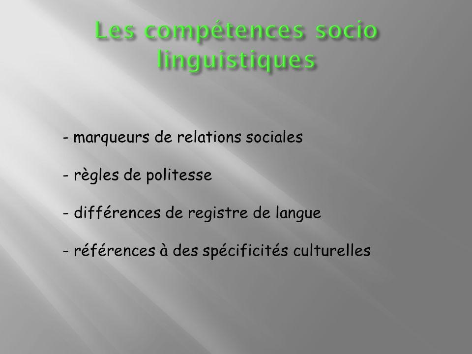 - marqueurs de relations sociales - règles de politesse - différences de registre de langue - références à des spécificités culturelles
