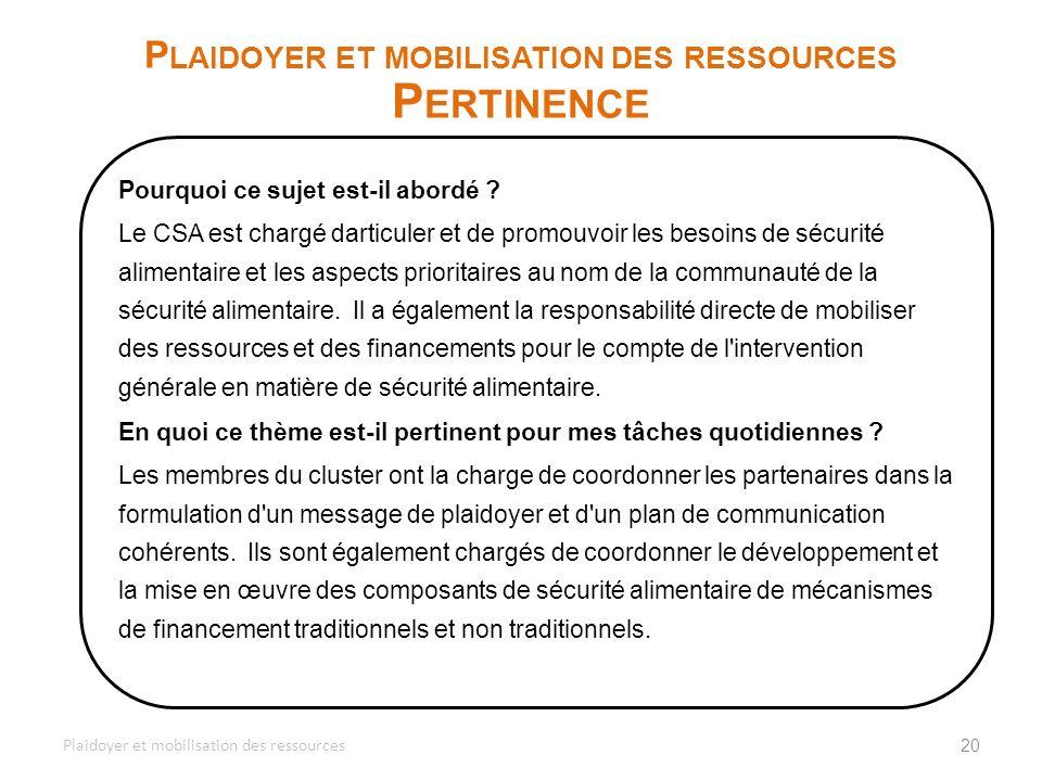 20 P LAIDOYER ET MOBILISATION DES RESSOURCES P ERTINENCE Plaidoyer et mobilisation des ressources Pourquoi ce sujet est-il abordé ? Le CSA est chargé