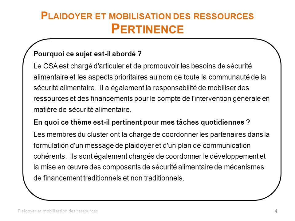 4 P LAIDOYER ET MOBILISATION DES RESSOURCES P ERTINENCE Plaidoyer et mobilisation des ressources Pourquoi ce sujet est-il abordé ? Le CSA est chargé d