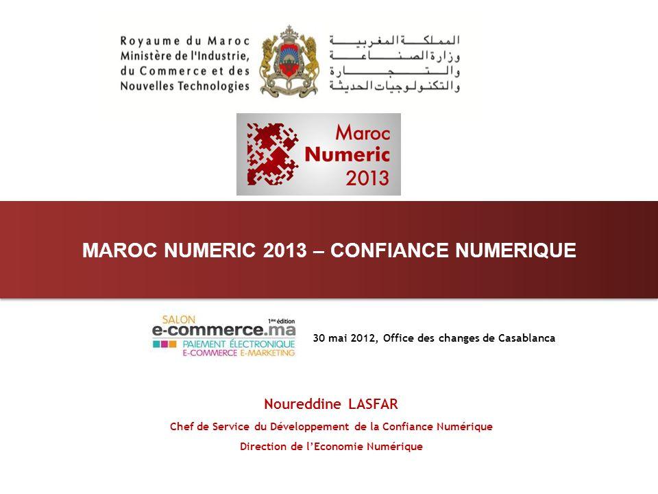 30 mai 2012, Office des changes de Casablanca MAROC NUMERIC 2013 – CONFIANCE NUMERIQUE Noureddine LASFAR Chef de Service du Développement de la Confia