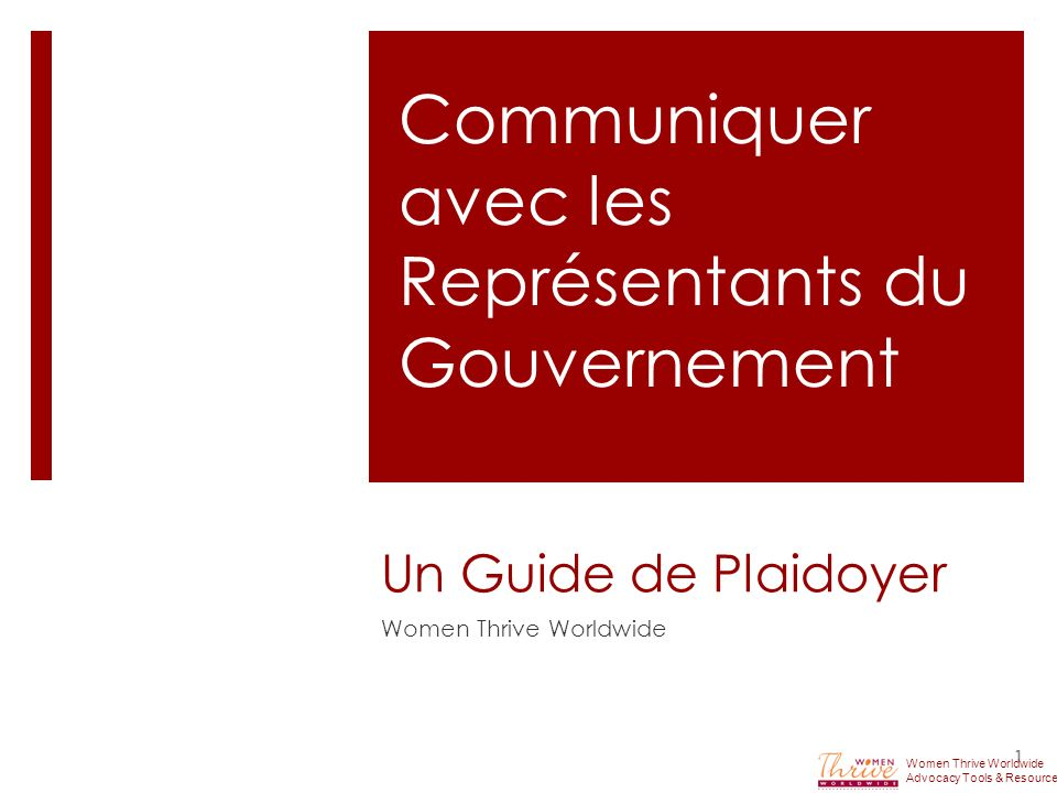 Un Guide de Plaidoyer Women Thrive Worldwide 1 Communiquer avec les Représentants du Gouvernement Women Thrive Worldwide Advocacy Tools & Resources