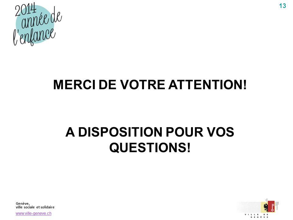 Genève, ville sociale et solidaire 13 MERCI DE VOTRE ATTENTION! A DISPOSITION POUR VOS QUESTIONS!