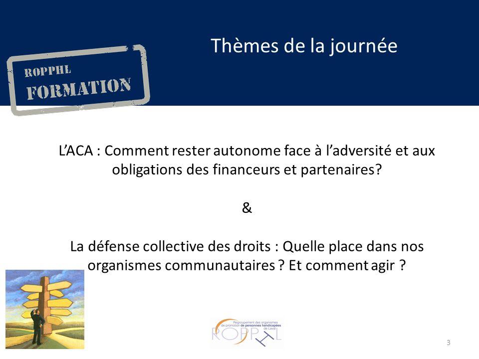 Thèmes de la journée LACA : Comment rester autonome face à ladversité et aux obligations des financeurs et partenaires.